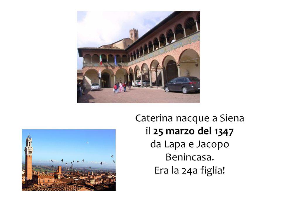 Caterina nacque a Siena il 25 marzo del 1347 da Lapa e Jacopo Benincasa. Era la 24a figlia!