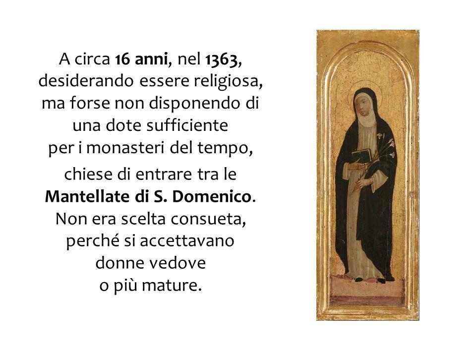A circa 16 anni, nel 1363, desiderando essere religiosa, ma forse non disponendo di una dote sufficiente per i monasteri del tempo,