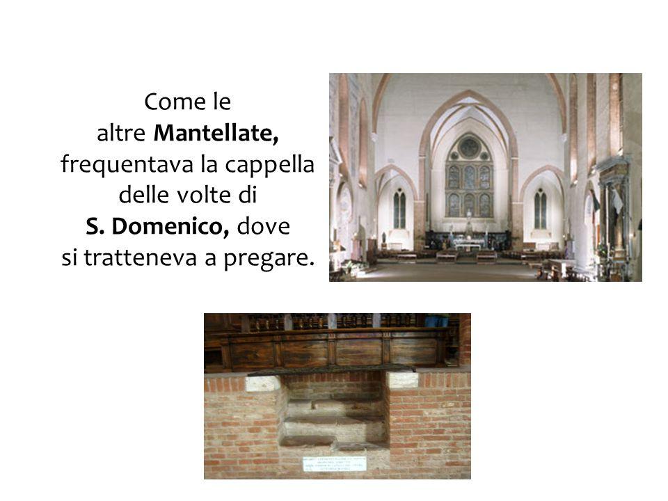 Come le altre Mantellate, frequentava la cappella delle volte di S