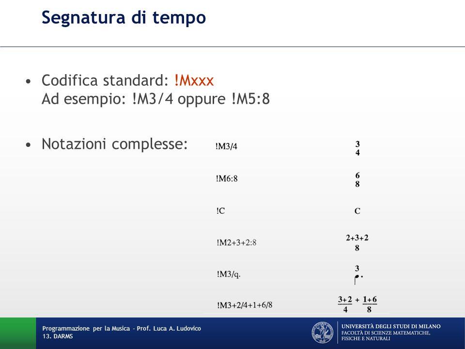 Segnatura di tempo Codifica standard: !Mxxx Ad esempio: !M3/4 oppure !M5:8. Notazioni complesse: