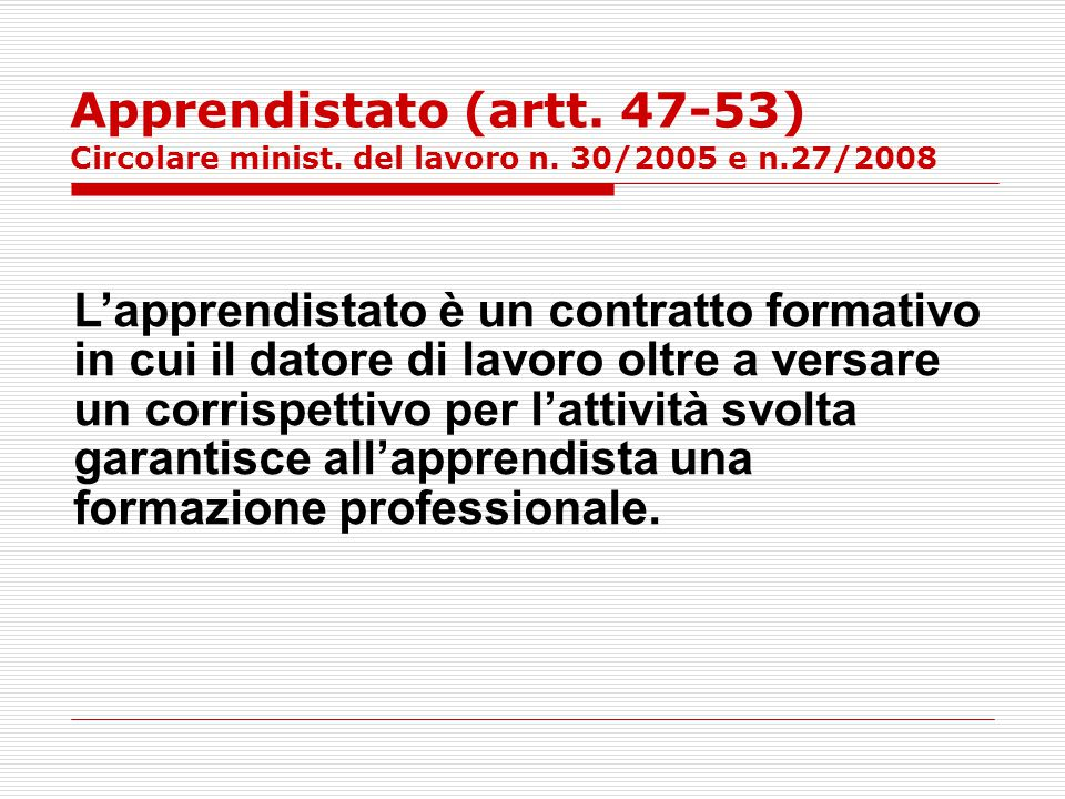 Apprendistato (artt. 47-53) Circolare minist. del lavoro n. 30/2005 e n.27/2008