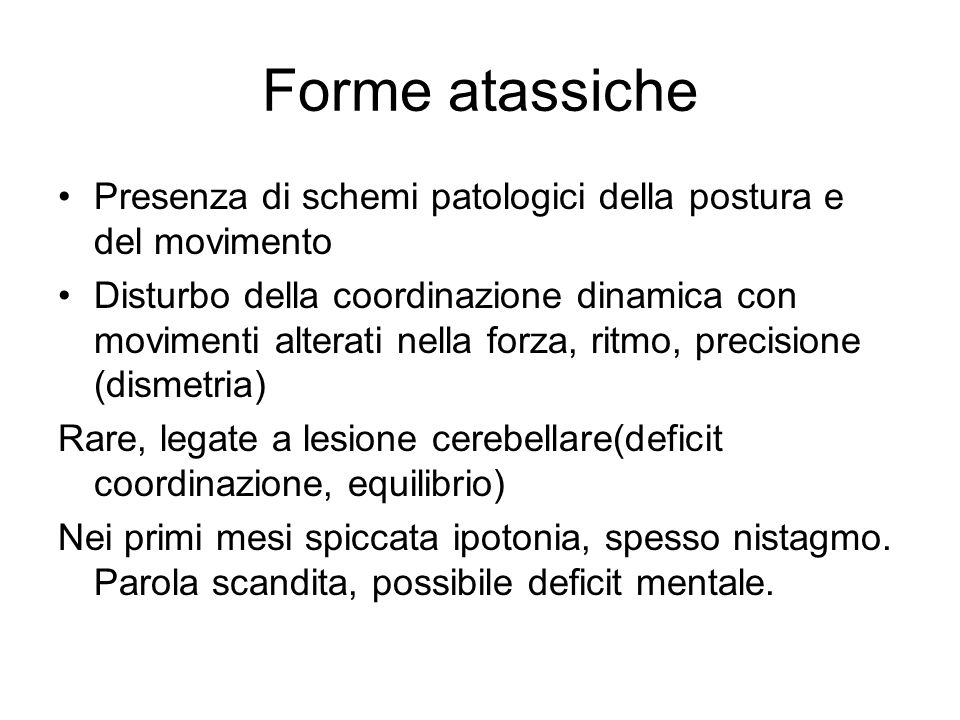 Forme atassiche Presenza di schemi patologici della postura e del movimento.