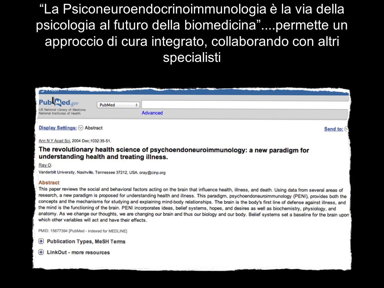 La Psiconeuroendocrinoimmunologia è la via della psicologia al futuro della biomedicina ....permette un approccio di cura integrato, collaborando con altri specialisti