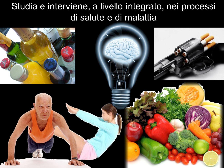 Studia e interviene, a livello integrato, nei processi di salute e di malattia