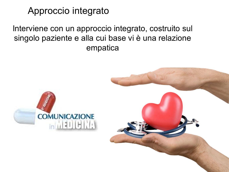 Approccio integrato Interviene con un approccio integrato, costruito sul singolo paziente e alla cui base vi è una relazione empatica.