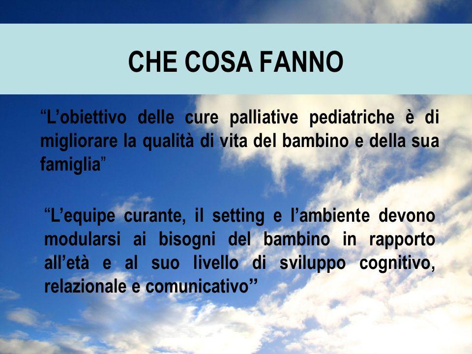 CHE COSA FANNO L'obiettivo delle cure palliative pediatriche è di migliorare la qualità di vita del bambino e della sua famiglia
