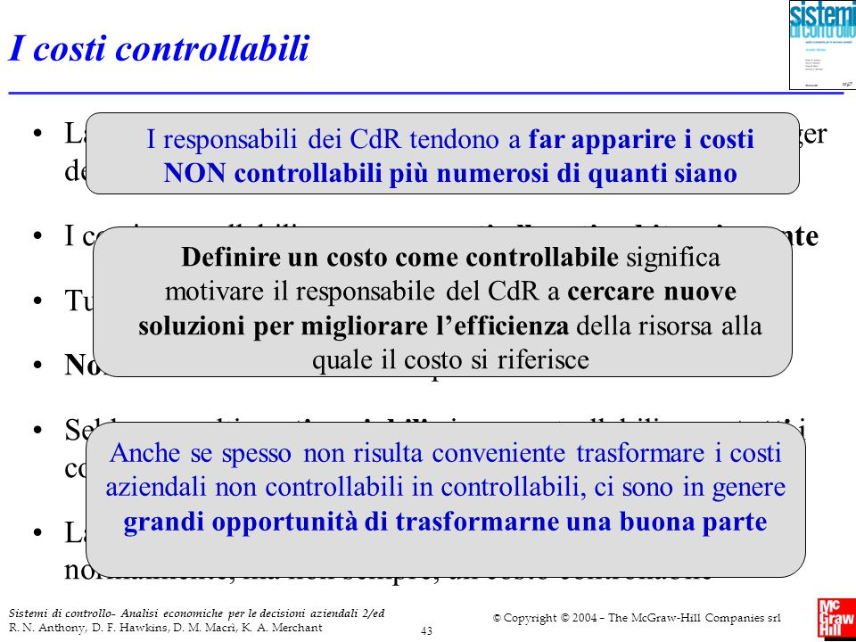 I costi controllabili La controllabilità di un costo dipende dal fatto che il manager del CdR possa influenzarne significativamente l entità.
