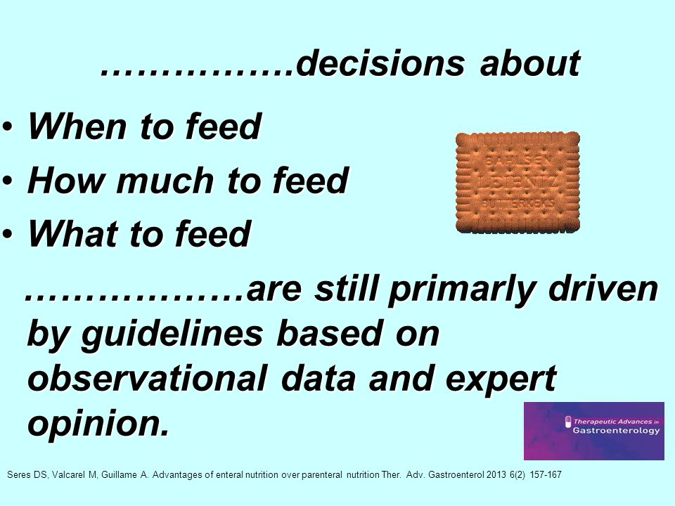 …………….decisions about When to feed How much to feed What to feed