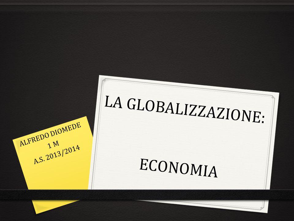 LA GLOBALIZZAZIONE: ECONOMIA