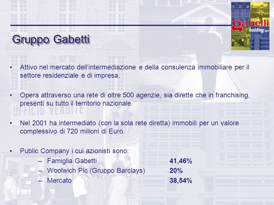 Gruppo Gabetti Attivo nel mercato dell'intermediazione e della consulenza immobiliare per il settore residenziale e di impresa.