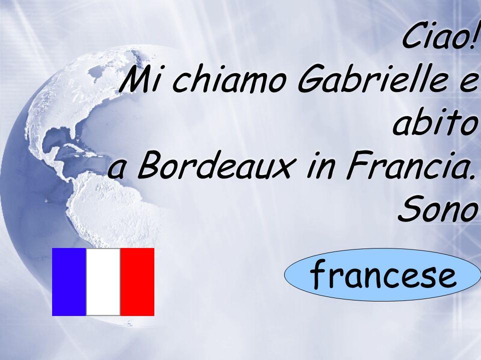 Ciao! Mi chiamo Gabrielle e abito a Bordeaux in Francia. Sono