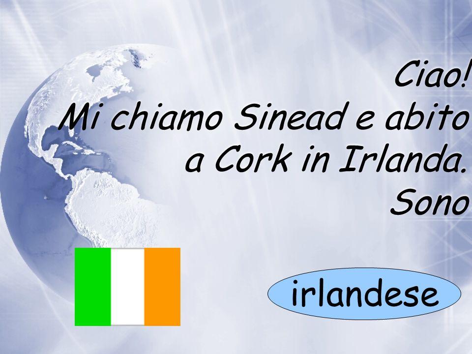 Ciao! Mi chiamo Sinead e abito a Cork in Irlanda. Sono