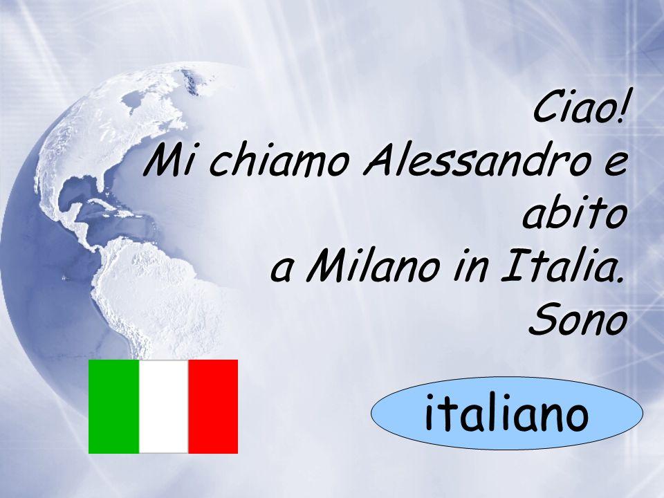 Ciao! Mi chiamo Alessandro e abito a Milano in Italia. Sono