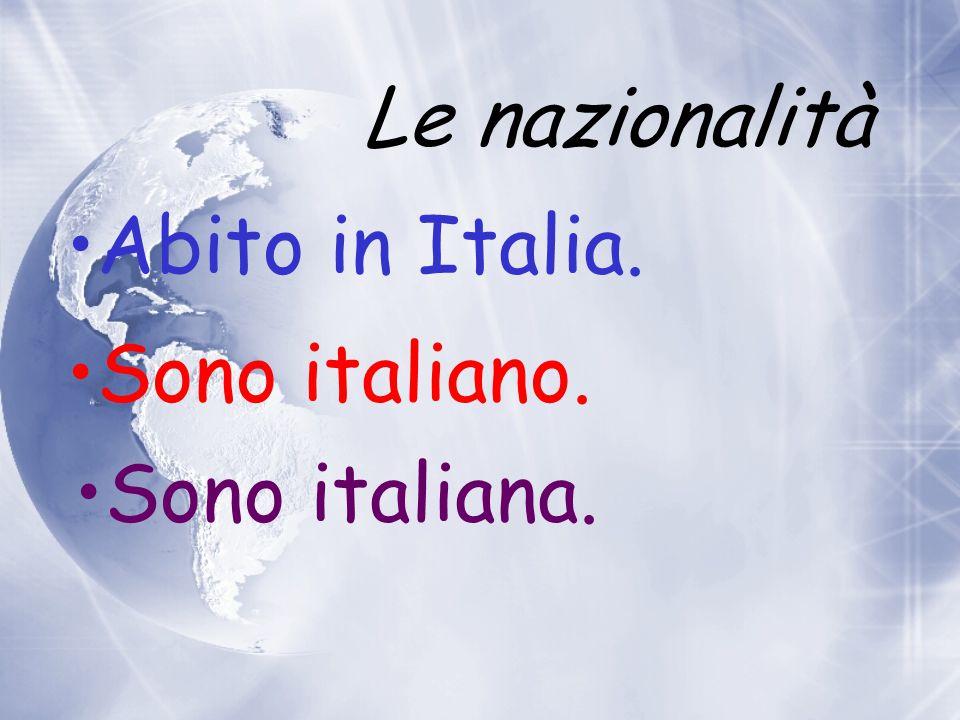 Le nazionalità Abito in Italia. Sono italiano. Sono italiana.