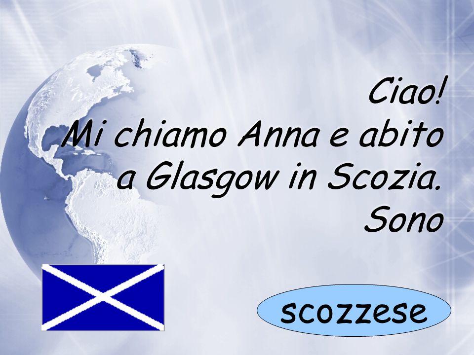 Ciao! Mi chiamo Anna e abito a Glasgow in Scozia. Sono