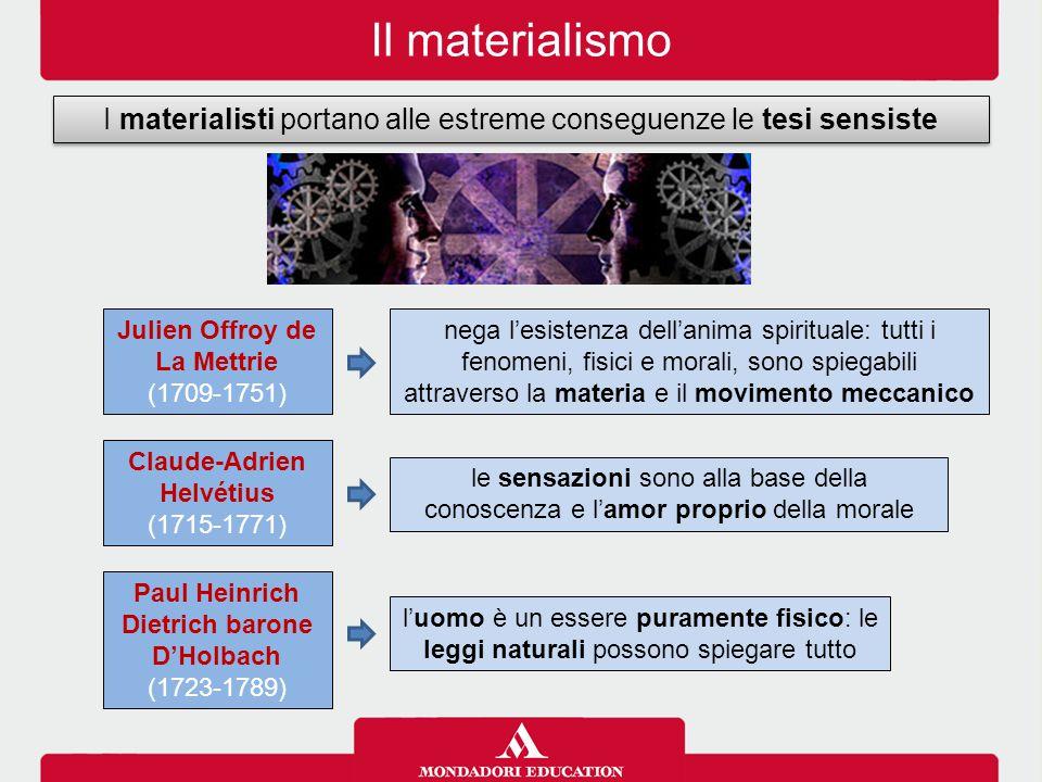 Il materialismo I materialisti portano alle estreme conseguenze le tesi sensiste. Julien Offroy de La Mettrie.
