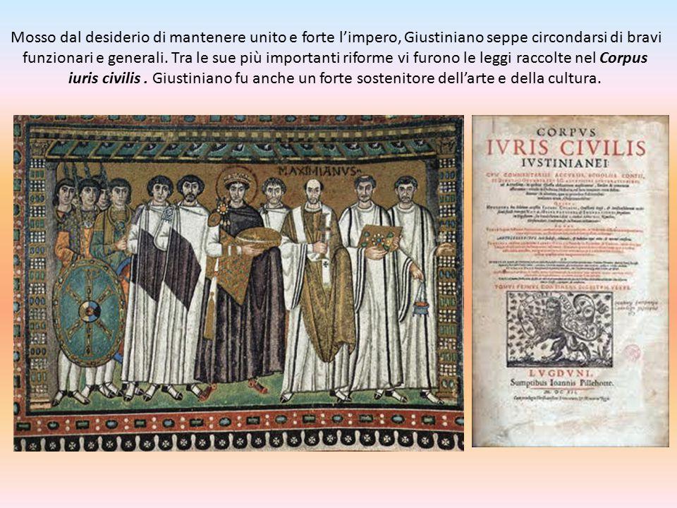 Mosso dal desiderio di mantenere unito e forte l'impero, Giustiniano seppe circondarsi di bravi funzionari e generali.