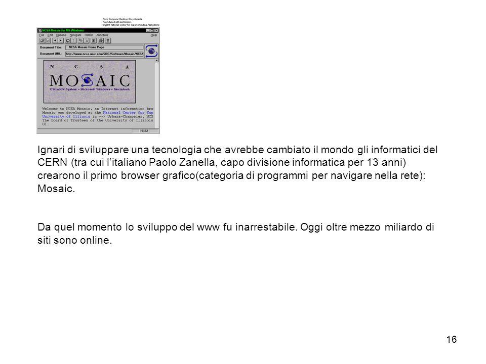 Ignari di sviluppare una tecnologia che avrebbe cambiato il mondo gli informatici del CERN (tra cui l'italiano Paolo Zanella, capo divisione informatica per 13 anni) crearono il primo browser grafico(categoria di programmi per navigare nella rete): Mosaic.