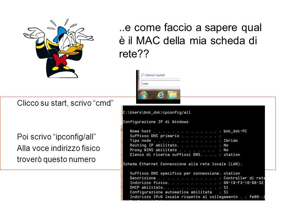 ..e come faccio a sapere qual è il MAC della mia scheda di rete