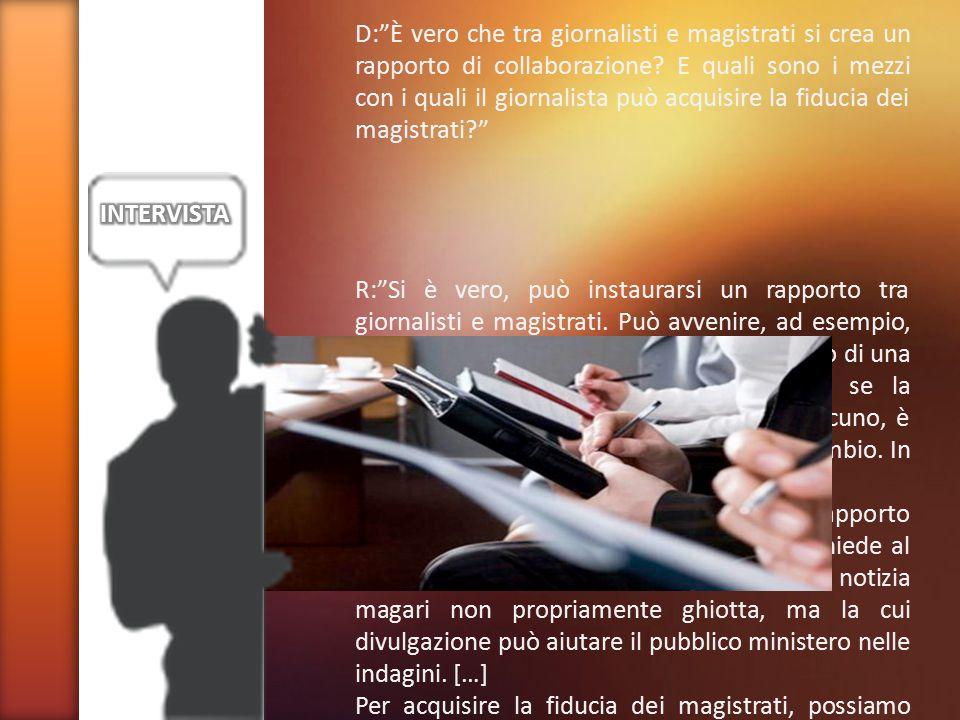 D: È vero che tra giornalisti e magistrati si crea un rapporto di collaborazione E quali sono i mezzi con i quali il giornalista può acquisire la fiducia dei magistrati