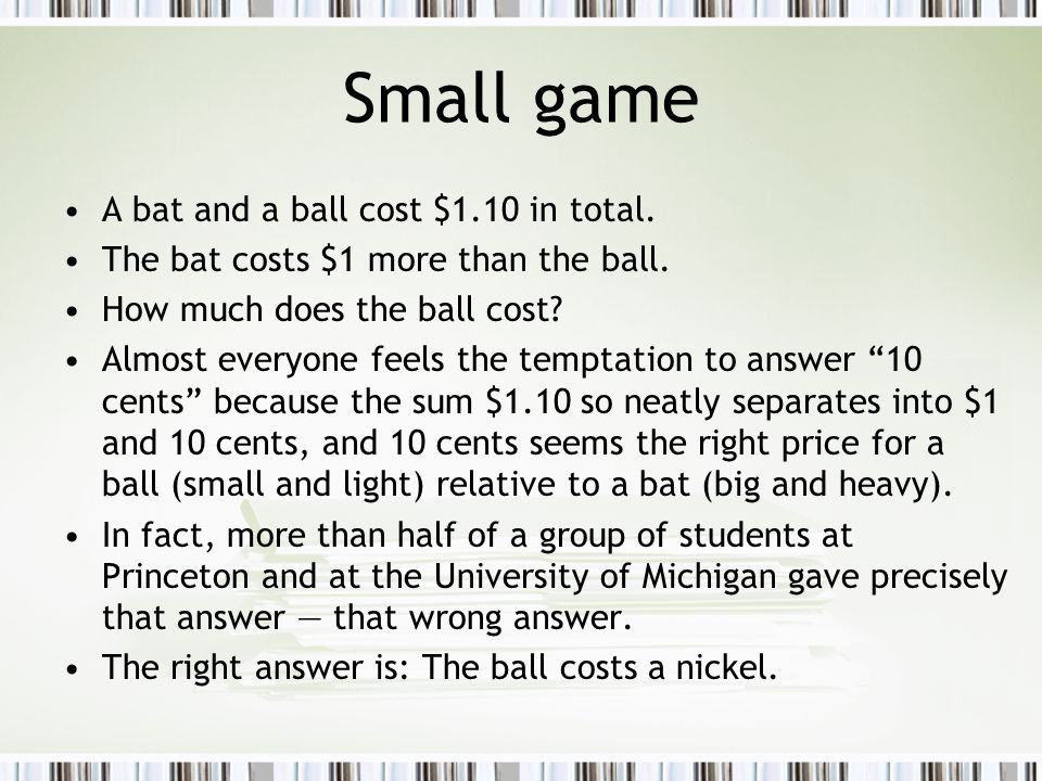 Small game A bat and a ball cost $1.10 in total.
