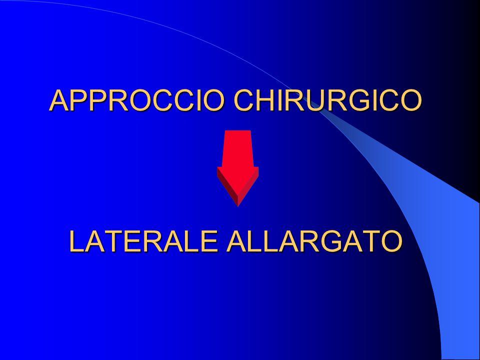 APPROCCIO CHIRURGICO LATERALE ALLARGATO