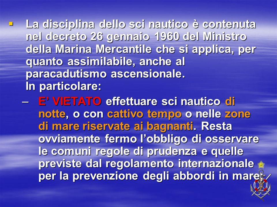 La disciplina dello sci nautico è contenuta nel decreto 26 gennaio 1960 del Ministro della Marina Mercantile che si applica, per quanto assimilabile, anche al paracadutismo ascensionale. In particolare: