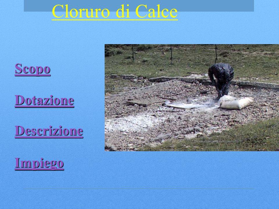 Cloruro di Calce Scopo Dotazione Descrizione CLORURO DI CALCE Impiego