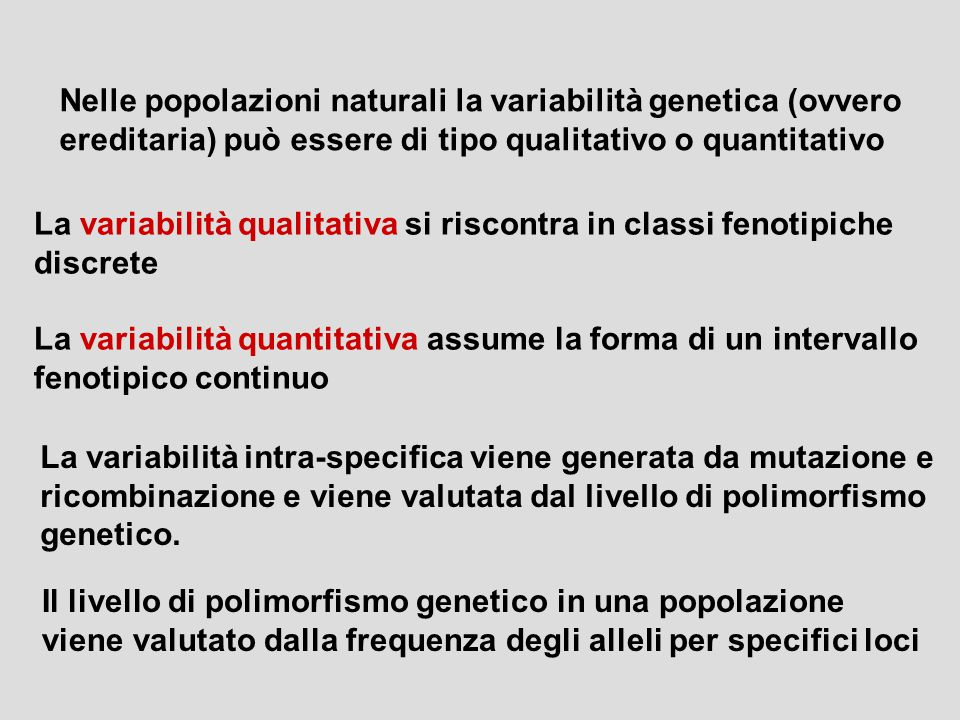 Nelle popolazioni naturali la variabilità genetica (ovvero ereditaria) può essere di tipo qualitativo o quantitativo