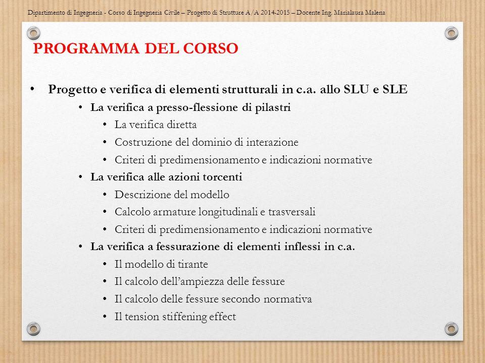 PROGRAMMA DEL CORSO Progetto e verifica di elementi strutturali in c.a. allo SLU e SLE. La verifica a presso-flessione di pilastri.