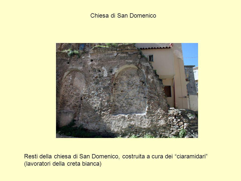 Chiesa di San Domenico Resti della chiesa di San Domenico, costruita a cura dei ciaramidari (lavoratori della creta bianca)
