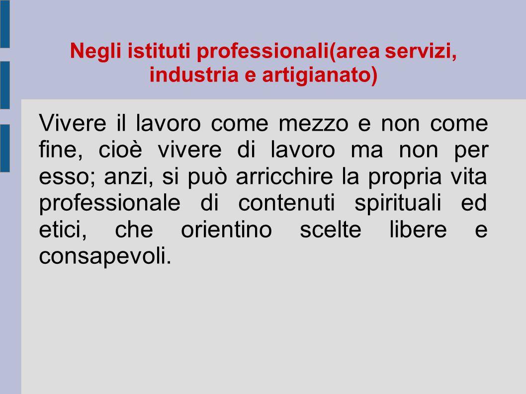 Negli istituti professionali(area servizi, industria e artigianato)