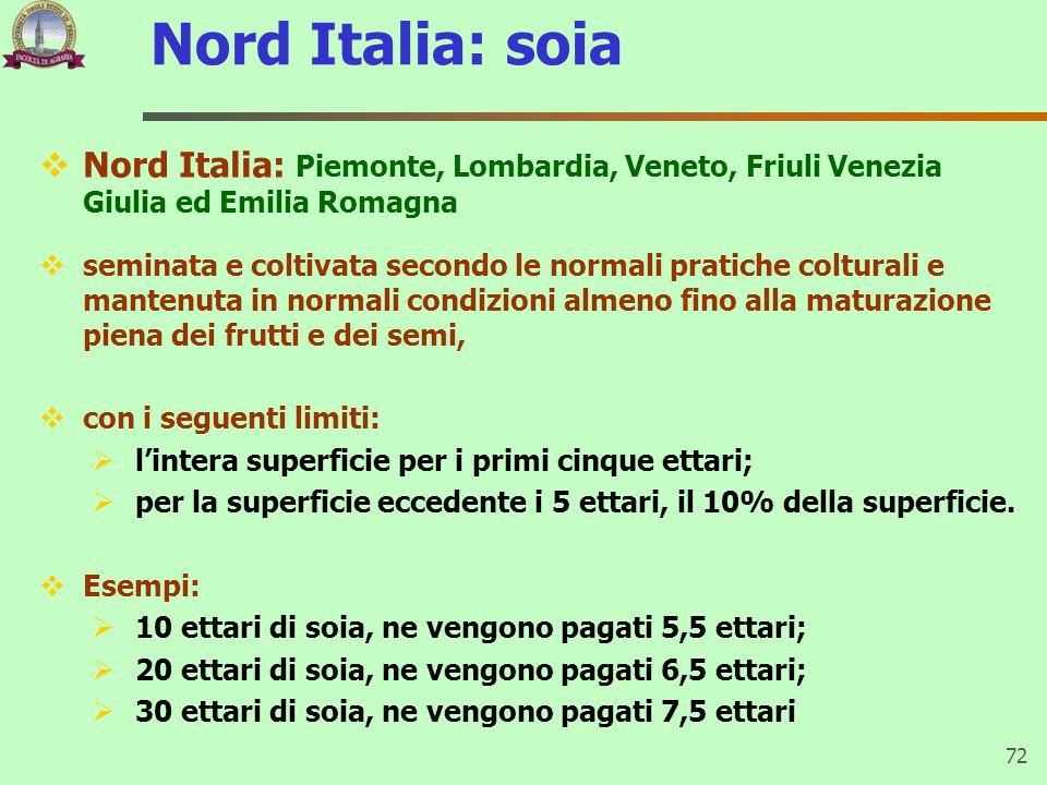 Nord Italia: soia Nord Italia: Piemonte, Lombardia, Veneto, Friuli Venezia Giulia ed Emilia Romagna.