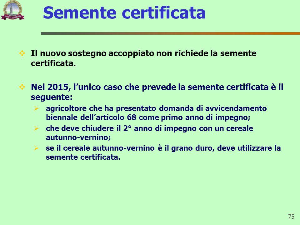 Semente certificata Il nuovo sostegno accoppiato non richiede la semente certificata.