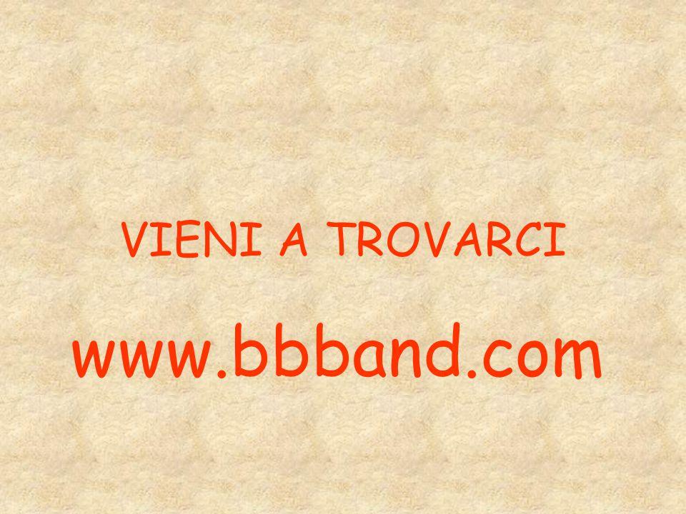 VIENI A TROVARCI www.bbband.com