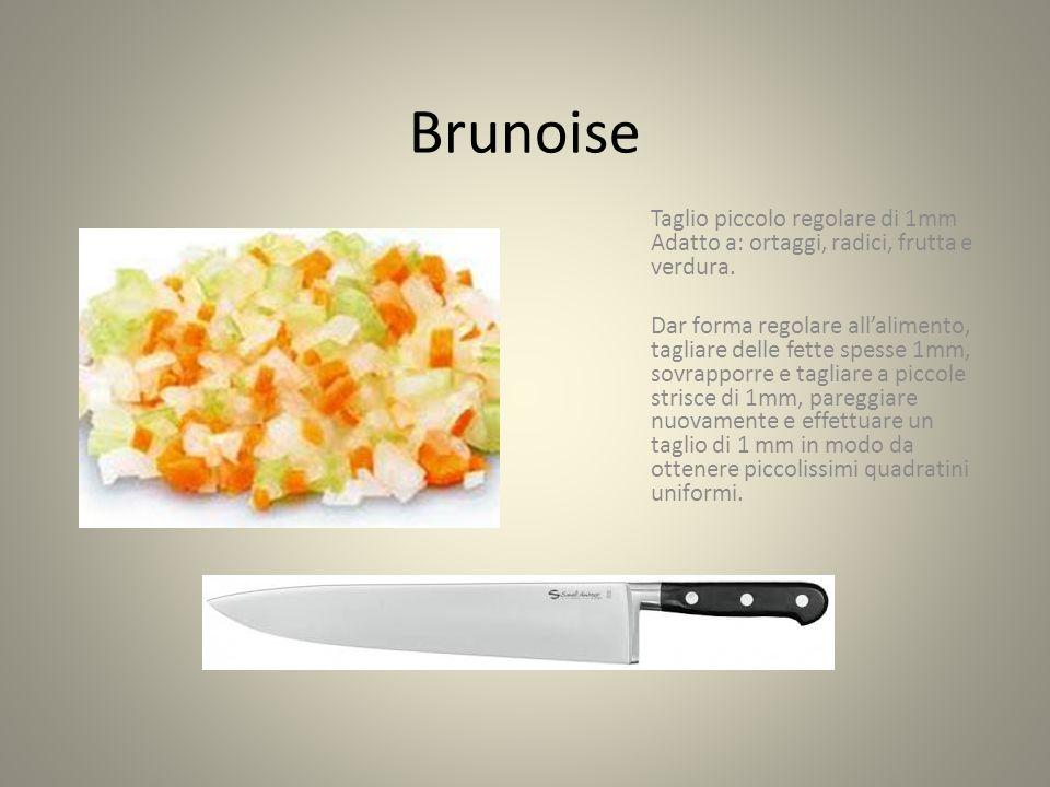 Brunoise Taglio piccolo regolare di 1mm Adatto a: ortaggi, radici, frutta e verdura.