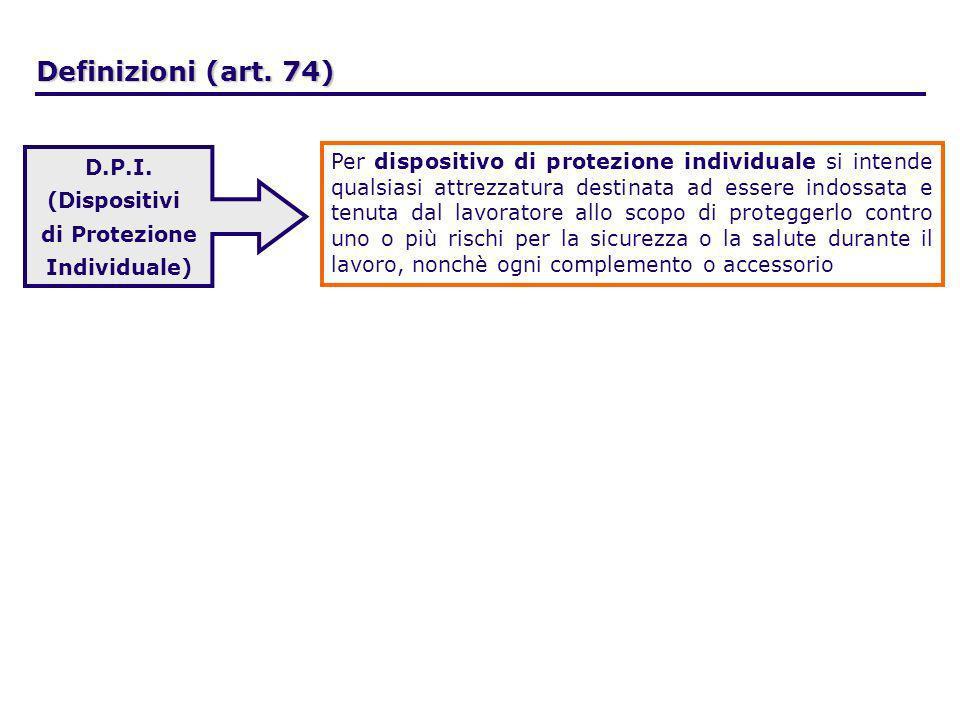 Definizioni (art. 74) D.P.I. (Dispositivi. di Protezione. Individuale)