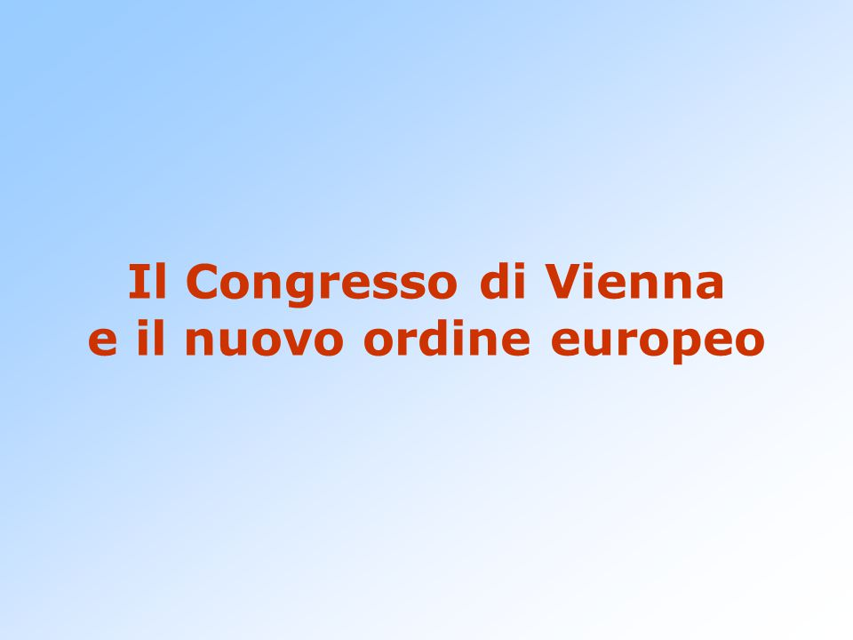 Il Congresso di Vienna e il nuovo ordine europeo