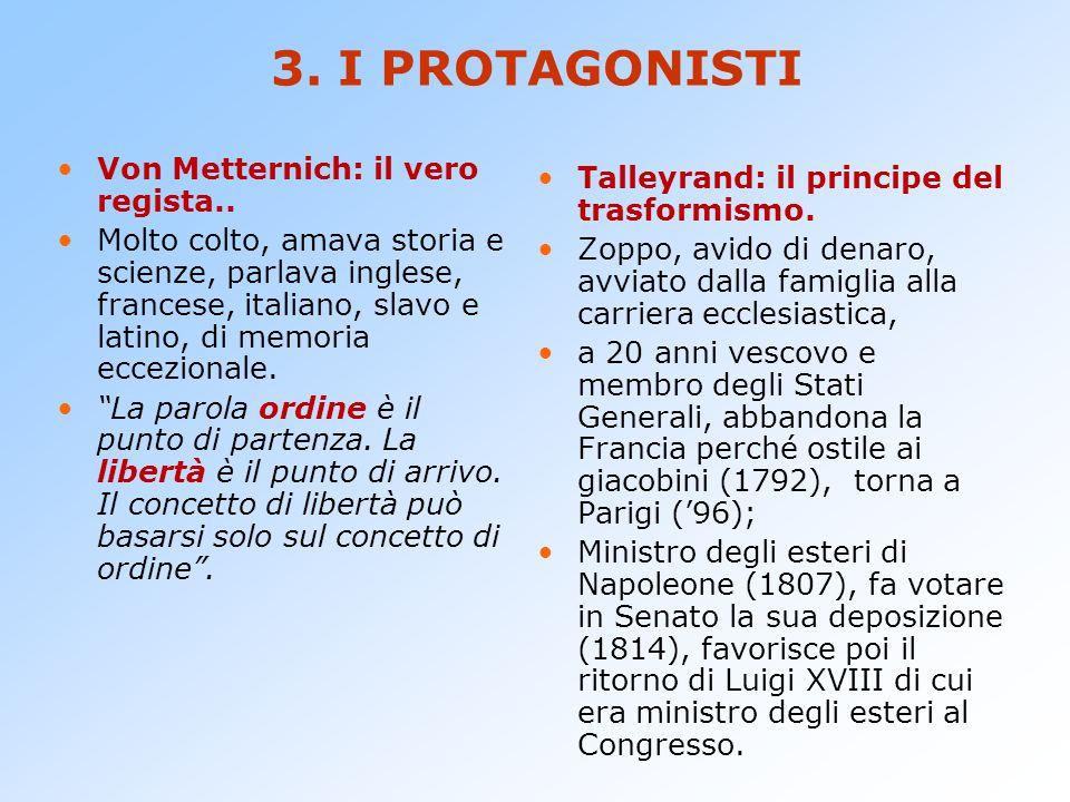 3. I PROTAGONISTI Von Metternich: il vero regista..