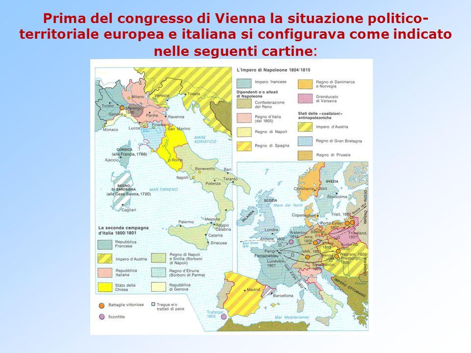 Prima del congresso di Vienna la situazione politico-territoriale europea e italiana si configurava come indicato nelle seguenti cartine: