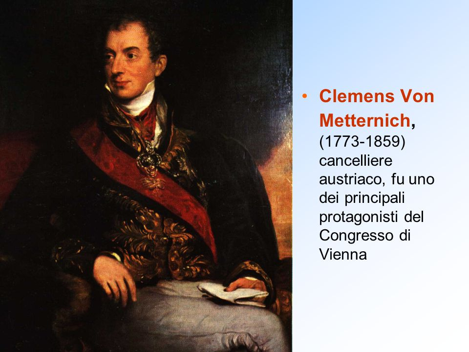 Clemens Von Metternich, (1773-1859) cancelliere austriaco, fu uno dei principali protagonisti del Congresso di Vienna