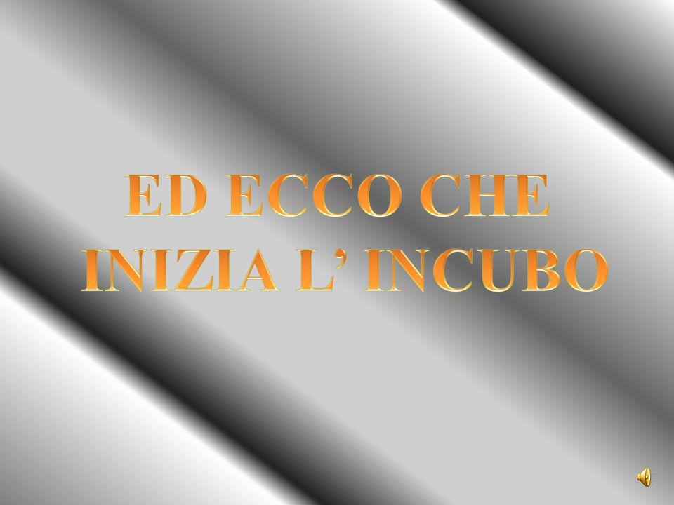 ED ECCO CHE INIZIA L' INCUBO