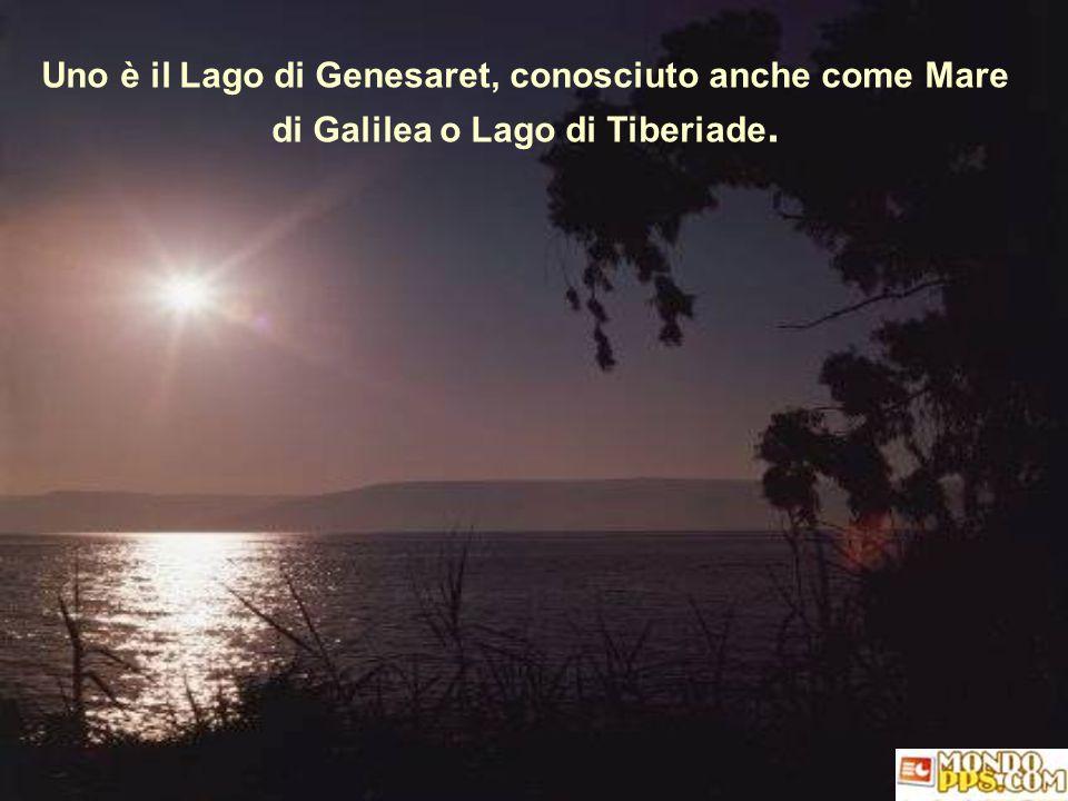 Uno è il Lago di Genesaret, conosciuto anche come Mare di Galilea o Lago di Tiberiade.