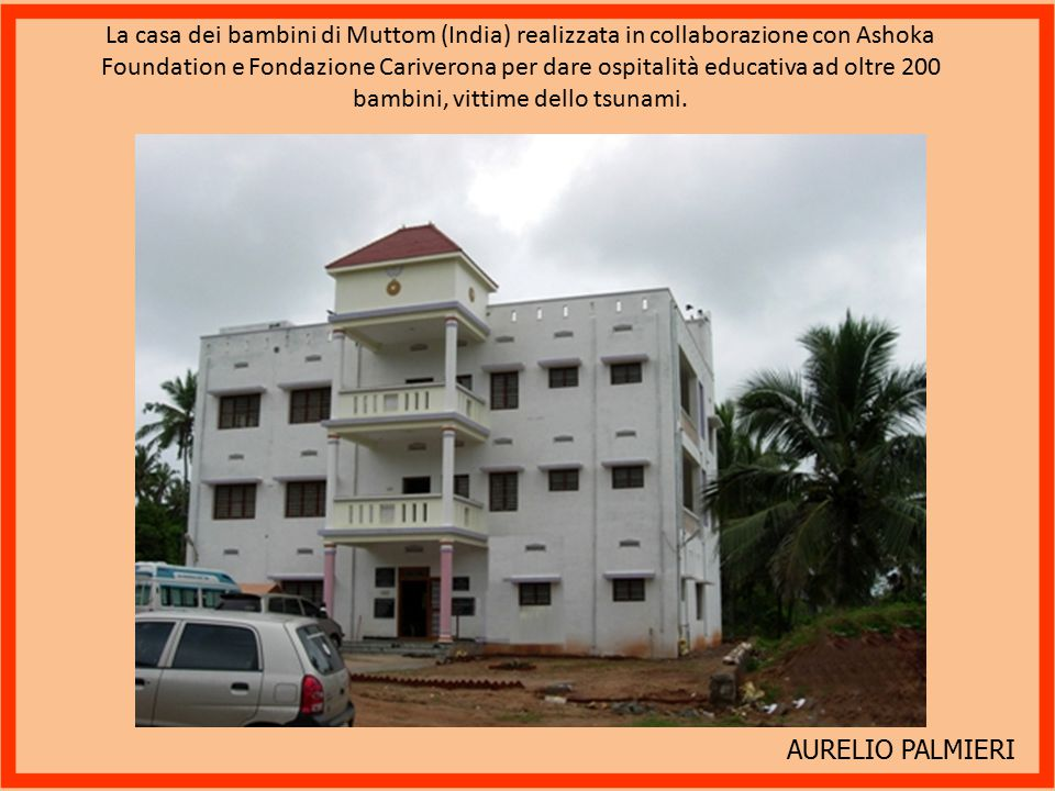 La casa dei bambini di Muttom (India) realizzata in collaborazione con Ashoka Foundation e Fondazione Cariverona per dare ospitalità educativa ad oltre 200 bambini, vittime dello tsunami.