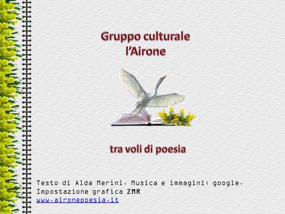 Testo di Alda Merini. Musica e immagini: google