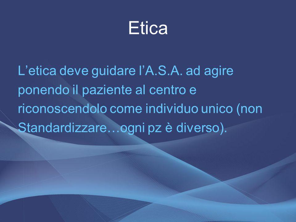 Etica L'etica deve guidare l'A.S.A. ad agire