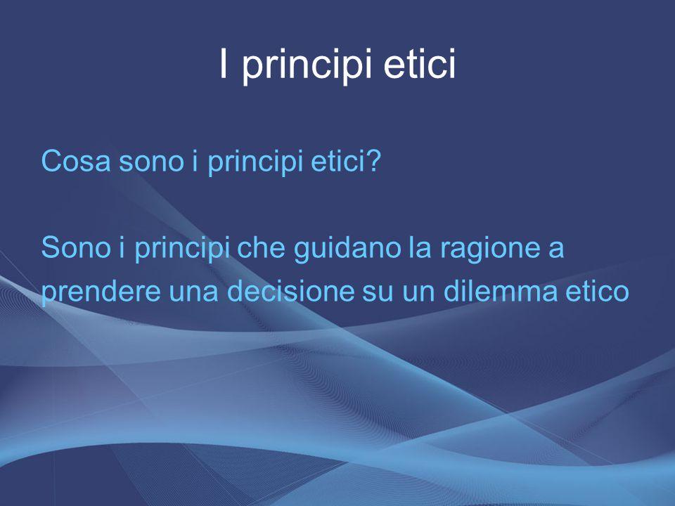 I principi etici Cosa sono i principi etici