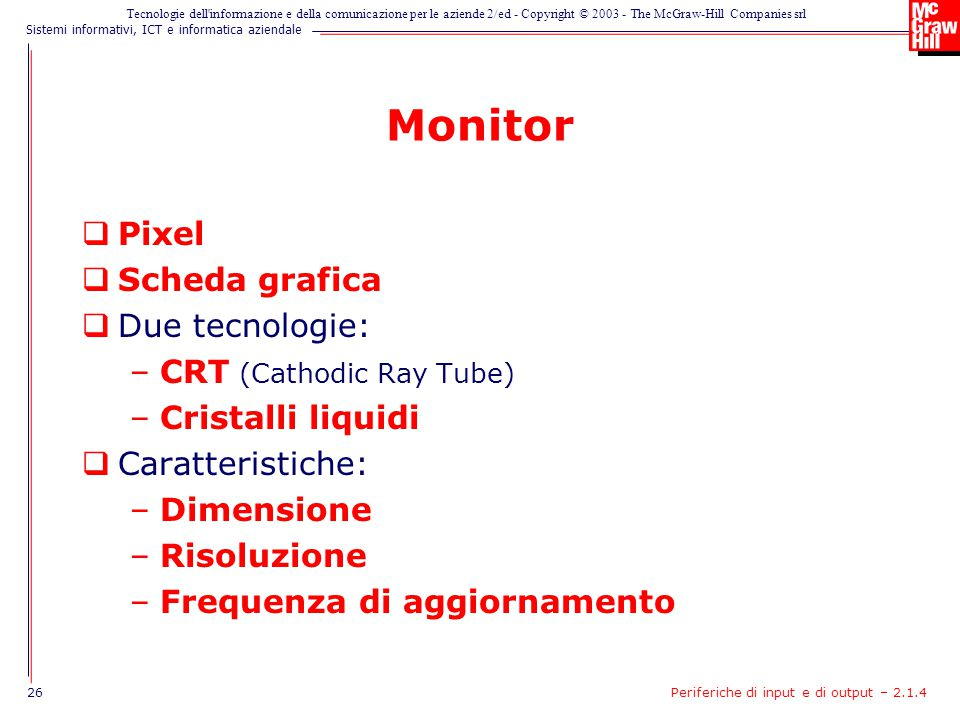 Monitor Pixel Scheda grafica Due tecnologie: CRT (Cathodic Ray Tube)