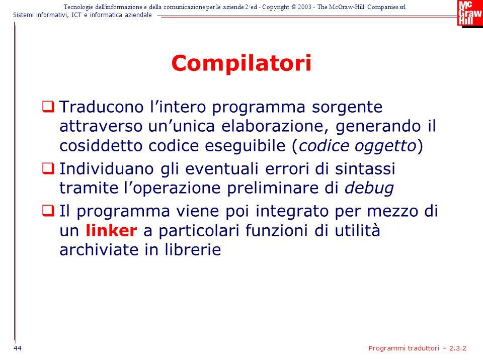 Compilatori Traducono l'intero programma sorgente attraverso un'unica elaborazione, generando il cosiddetto codice eseguibile (codice oggetto)