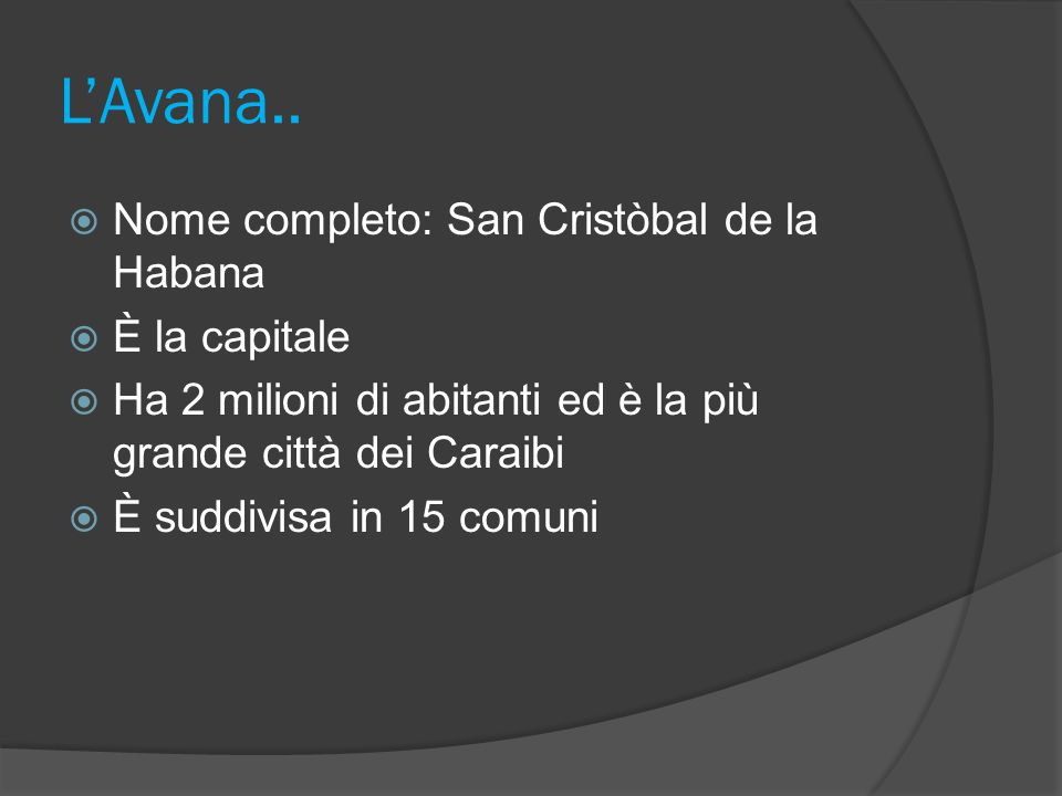 L'Avana.. Nome completo: San Cristòbal de la Habana È la capitale